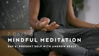 DAY 6: Present SELF with Andrew Sealy – 7 Days of Mindful Meditation