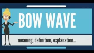 What is BOW WAVE? What does BOW WAVE mean? BOW WAVE meaning, definition & explanation