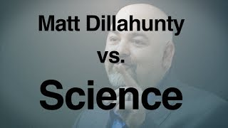 Matt Dillahunty vs. Science