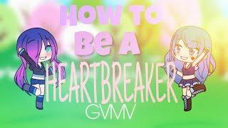 How To Be A Heartbreaker    GachaVerse    GVMV