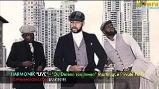 """HARMONIK """"LIVE"""" Audio Martinique   """"Ou Detenn Sou Mwen""""! JULY 2019"""