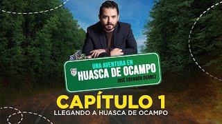 EL CAMINO A HUASCA DE OCAMPO - Capítulo 1   José Eduardo Derbez