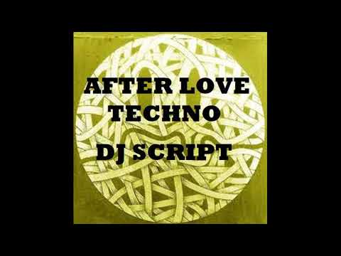 Dj Script - After Love Techno. Techno