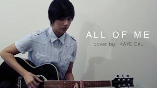 All Of Me - John Legend (KAYE CAL Acoustic Cover)