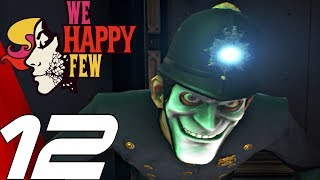 WE HAPPY FEW - Gameplay Walkthrough Part 12 - Act 2 Sally (Full Game) Ultra Settings