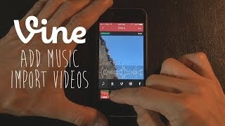 Vine Tips & Tricks - Import Videos & Add Music