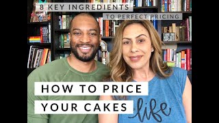 How to Price Your Cakes. The 8 KEY INGREDIENTS to properly pricing your cakes!