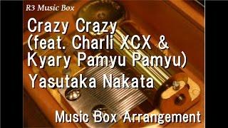 Crazy Crazy (feat. Charli XCX & Kyary Pamyu Pamyu)/Yasutaka Nakata [Music Box]