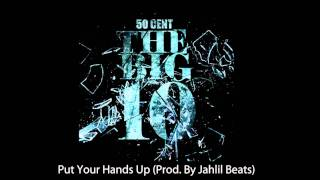 50 Cent - Put Your Hands Up (Prod. By Jahlil Beats) (Dirty Version)