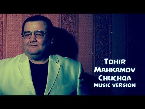 Tohir Mahkamov - Chuchqa | Тохир Махкамов - Чучка (music version) 2016
