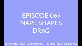 Episode 065 - nape shapes drag