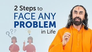 The 2 Steps to Face Any Problem in your Life - MUST WATCH | Swami Mukundananda