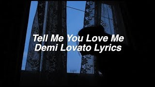 Tell Me You Love Me || Demi Lovato Lyrics
