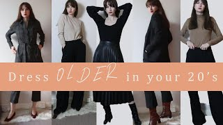 HOW TO LOOK OLDER AND MORE SOPHISTICATED IN YOUR 20S AND 30S