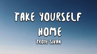Troye Sivan - Take Yourself Home (Lyrics)