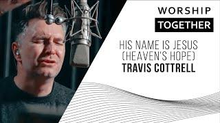 His Name Is Jesus (Heaven's Hope)
