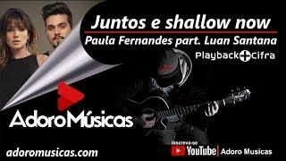 Juntos E Shallow Now Paula Fernandes, Luan Santana (Lyric Video) | Playback + Cifra