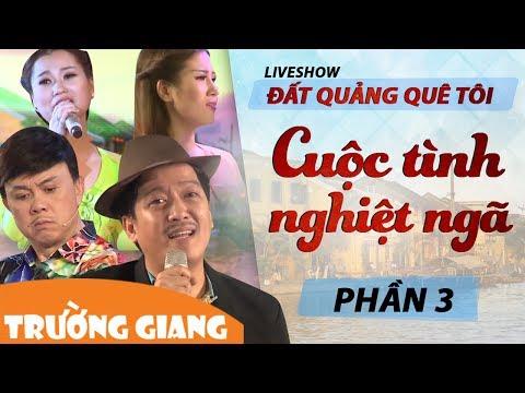 Liveshow Trường Giang Mới Nhất 2017 Đất Quảng Quê Tôi Phần 3