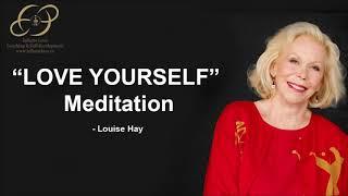 Louise Hay   LOVE YOURSELF Meditation