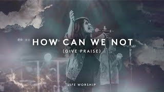 """Video thumbnail of """"How Can We Not (Give Praise) [ft. Eby Corydon & Aaron Baxter] - LIFE Worship"""""""