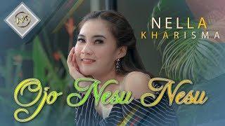 Download lagu Nella Kharisma Ojo Nesu Nesu Mp3