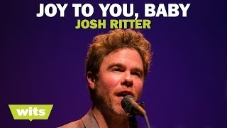 Josh Ritter - 'Joy to You Baby' - Wits