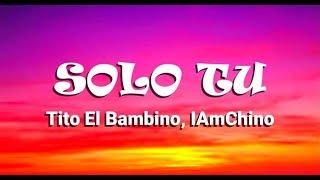 Tito El Bambino, IAmChino   Solo Tu (LETRA)