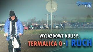 WYJAZDOWE KULISY: Termalica Bruk-Bet Nieciecza 0-1 Ruch (19.12.2015 r.)