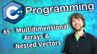 C++ Programming Tutorial 65 - Multidimensional Arrays and Nested Vectors