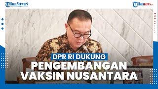 DPR RI Nyatakan Konsisten Dukung Pengembangan Vaksin Nusantara yang Lolos Uji Klinis Tahap I dan II
