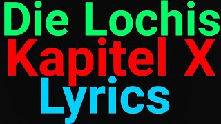 Die Lochis | Kapitel X | Lyrics