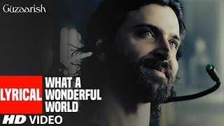 Lyrical : WHAT A WONDERFUL WORLD   Guzaarish   Hrithik
