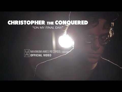 "Christopher the Conquered Music Video for ""On My Final Day"""