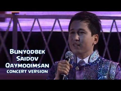 Bunyodbek Saidov - Qaymoqimsan (concert version)