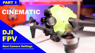 DJI FPV Drone Best Camera Settings for Cinematic Footage - Part 1