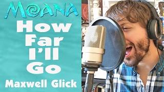 HOW FAR I'LL GO - Disney's MOANA - Maxwell Glick (Cover)