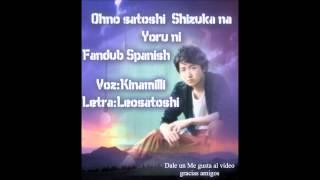 Ohno satoshi Shizuka na Yoru ni Fandub Spanish