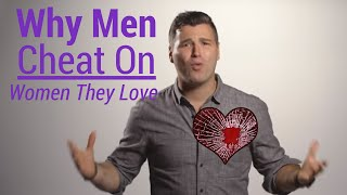 Why Men Cheat on Women They Love
