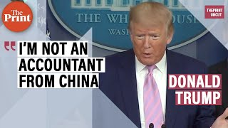 I'm not an accountant from China: Donald Trump on the accuracy China's COVID-19 figures