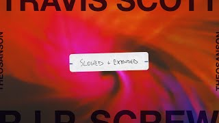 Travis Scott - R.I.P. SCREW (Slowed + Extended)