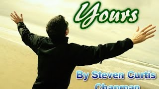 Yours (New Verse) Steven Curtis Chapman