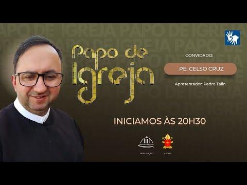 Papo de Igreja - part. padre Celso Cruz