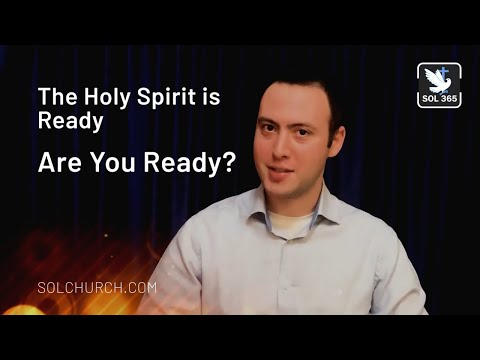 The Holy Spirit is Ready. Are You Ready?