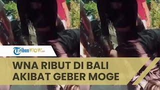 WNA Ribut dengan Warga Lokal Bali, Berawal dari Geber Moge hingga Sempat Baku Hantam