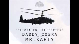 Policia En Helicoptero. Daddy Cobra Feat. Mr Karty