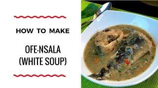 HOW TO MAKE OFE NSALA – WHITE SOUP – ZEELICIOUS FOODS