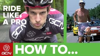 How To Ride Like A Pro Cyclist