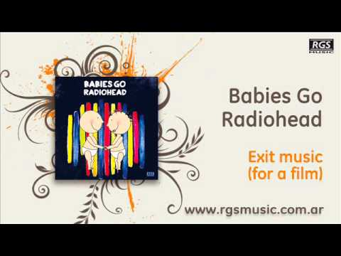 Babies Go Radiohead – Exit music (for a film)