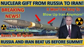Breaking! Nuclear Gift From Russia to Iran! It Won't Be Easy to Blow Up Iran! US and Israel Bases...