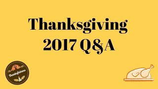 Thanksgiving Q & A 2017